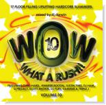 WOW! What A Rush!! Vol. 10